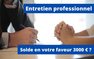 Entretien professionnel, votre employeur vous doit peut être 3000 euros ?