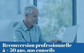 Reconversion professionnelle, pourquoi pas après 50 ans ?