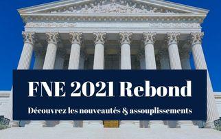 FNE rebond 2021, connaissez-vous les nouvelles modalités d'application ?